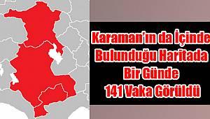 Karaman'ın da içinde bulunduğu haritada bir günde 141 vaka görüldü