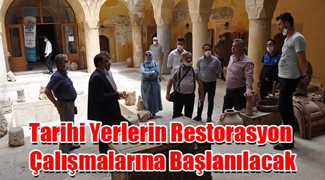 Tarihi yerlerin restorasyon çalışmalarına başlanılacak