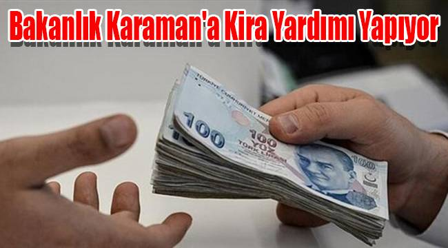 Bakanlık Karaman'a kira yardımı yapıyor