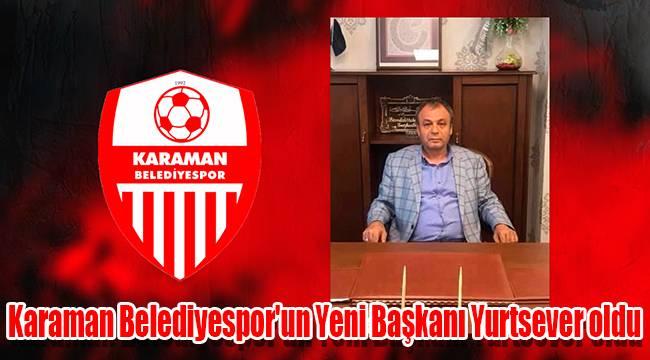 Karaman Belediyespor'un Yeni Başkanı Yurtsever oldu