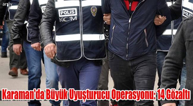 Karaman'da büyük uyuşturucu operasyonu: 14 gözaltı