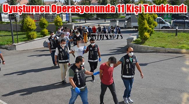 Karaman'daki uyuşturucu operasyonunda 11 kişi tutuklandı