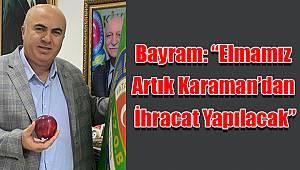 """Bayram: """"Elmamız artık Karaman'dan ihracat yapılacak"""""""