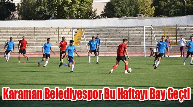 Karaman Belediyespor bu haftayı bay geçti