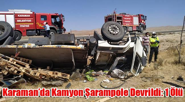 Karaman'da kamyon şarampole devrildi: 1 ölü