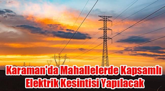 Karaman'da mahallelerde kapsamlı elektrik kesintisi yapılacak