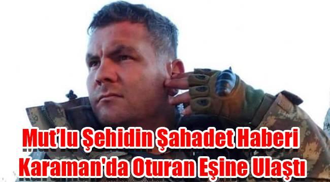 Mut'lu şehidin şahadet haberi Karaman'da oturan eşine ulaştı