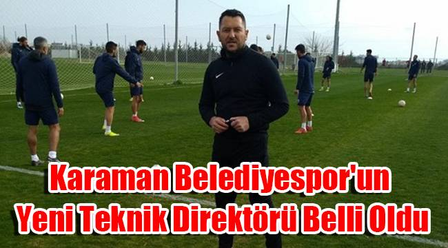 Karaman Belediyespor'un Yeni Teknik Direktörü Belli Oldu