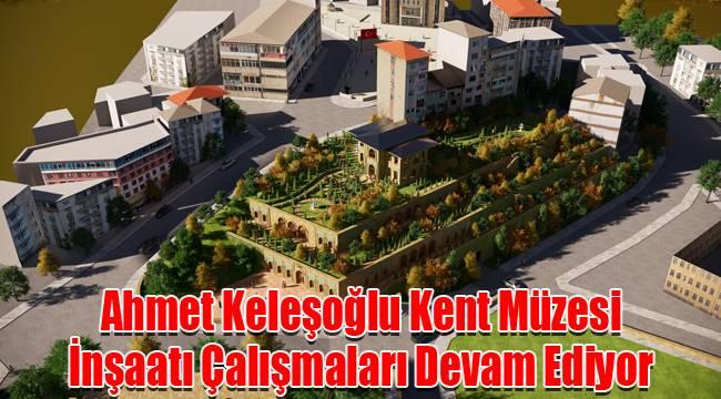 Ahmet Keleşoğlu Kent Müzesi İnşaatı Çalışmaları Devam Ediyor