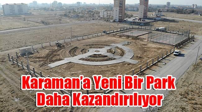 Karaman'a yeni bir park daha kazandırılıyor
