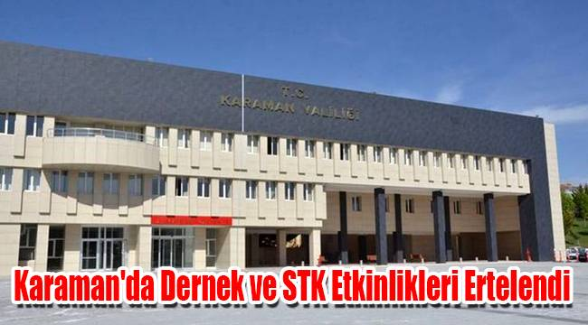 Karaman'da Dernek ve STK etkinlikleri ertelendi