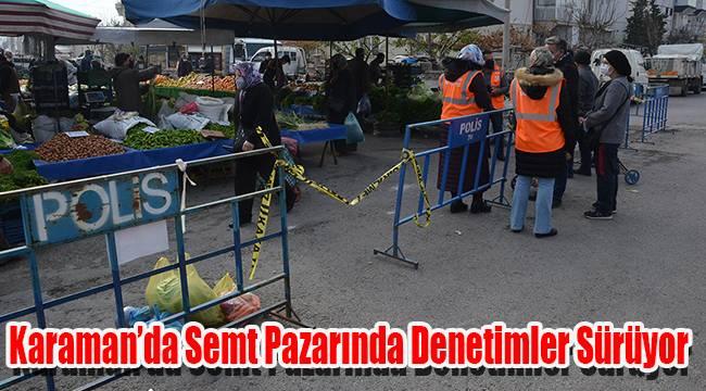 Karaman'da semt pazarında denetimler sürüyor