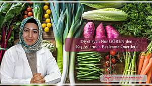 Diyetisyen Nur Gören: Kış Ayında Sağlıklı Beslenmeliyiz