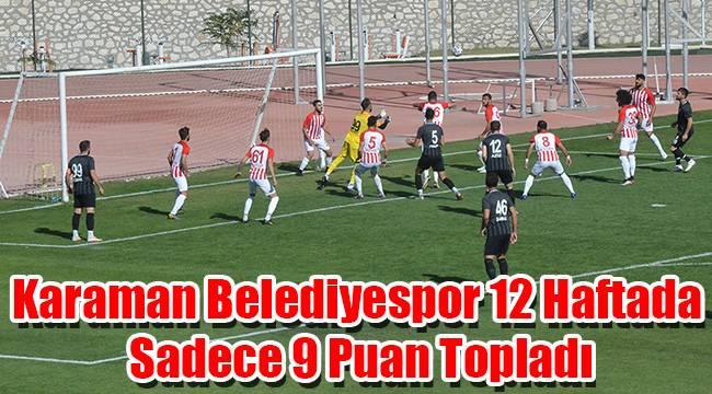 Karaman Belediyespor 12 haftada sadece 9 puan topladı