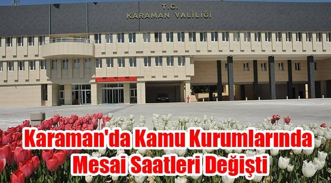 Karaman'da kamu kurumlarında mesai saatleri değişti