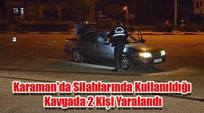 Karaman'da Silahlarında Kullanıldığı Kavgada 2 Kişi Yaralandı