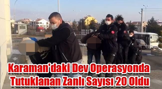 Karaman'daki Dev Operasyonda Tutuklanan Zanlı Sayısı 20 Oldu