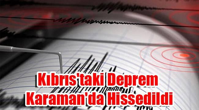 Kıbrıs'taki Deprem Karaman'da Hissedildi
