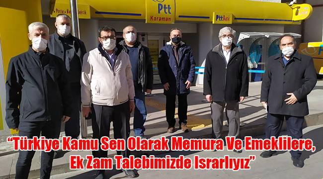 """""""Türkiye Kamu Sen olarak memura ve emeklilere, ek zam talebimizde ısrarlıyız"""""""