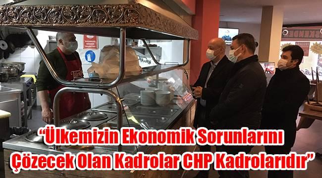 """""""Ülkemizin ekonomik sorunlarını çözecek olan kadrolar CHP kadrolarıdır"""""""