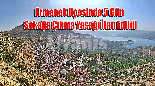 Ermenek ilçesinde 5 gün sokağa çıkma yasağı ilan edildi