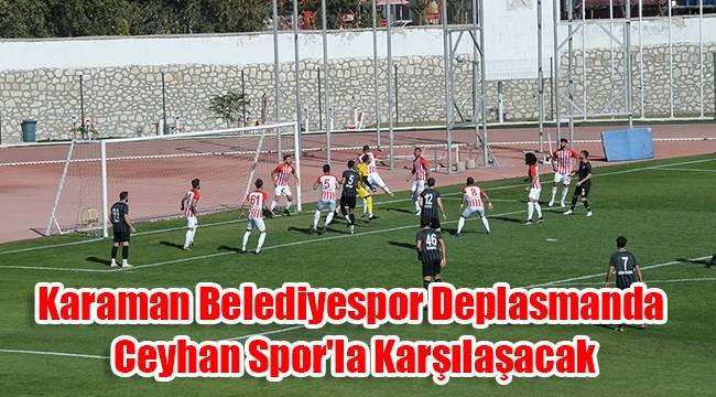 Karaman Belediyespor deplasmanda Ceyhan Spor'la karşılaşacak