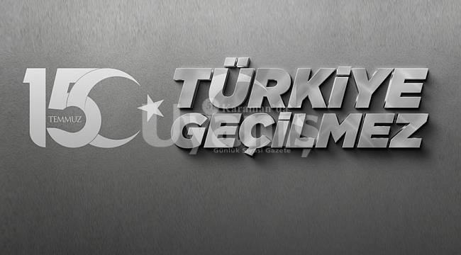 """15 Temmuz Anma Programları bu yıl """"Türkiye Geçilmez"""" temasıyla gerçekleştirilecek"""