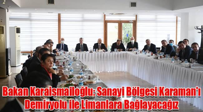 Bakan Karaismailoğlu: Sanayi Bölgesi Karaman'ı Demiryolu ile Limanlara Bağlayacağız