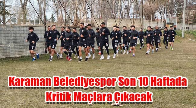 Karaman Belediyespor son 10 haftada kritik maçlara çıkacak