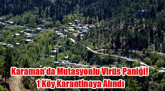 Karaman'da Mutasyonlu Virüs Paniği! 1 Köy Karantinaya Alındı