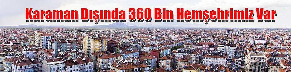 Karaman Dışında 360 Bin Hemşehrimiz Var