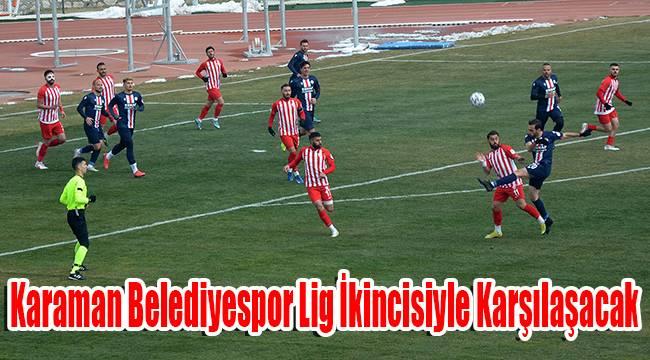 Karaman Belediyespor lig ikincisiyle karşılaşacak