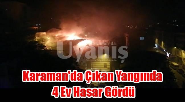 Karaman'da çıkan yangında 4 ev hasar gördü