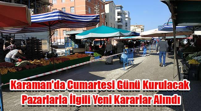 Karaman'da Cumartesi günü kurulacak pazarlarla ilgili yeni kararlar alındı