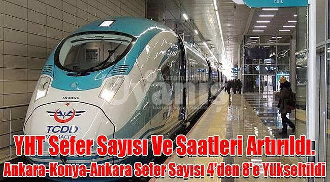 YHT Sefer Sayısı Ve Saatleri Artırıldı. Ankara-Konya-Ankara Sefer Sayısı 4'den 8'e Yükseltildi