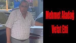 Mehmet Aladağ vefat etti