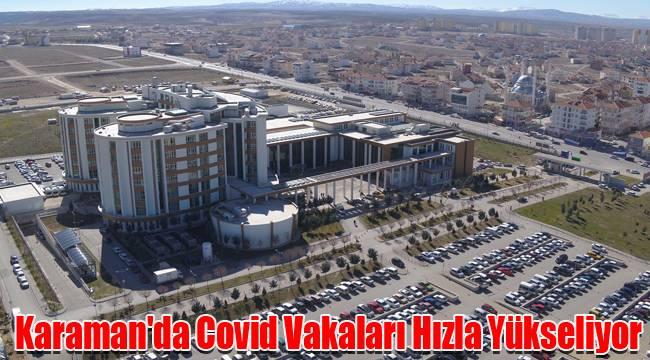 Karaman'da Covid Vakaları Hızla Yükseliyor