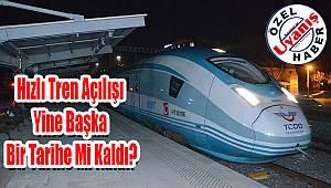Hızlı tren açılışı yine başka bir tarihe mi kaldı?