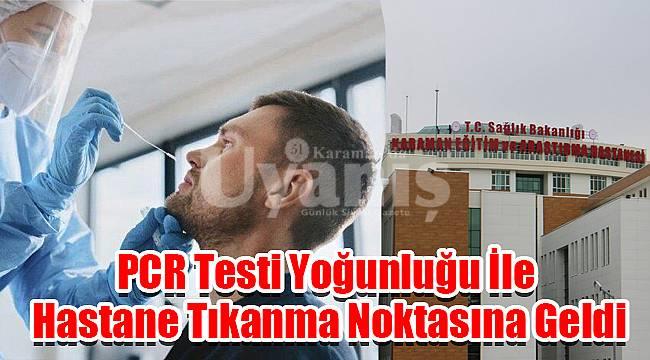 PCR testi yoğunluğu ile hastaneyi tıkanma noktasına getirdi