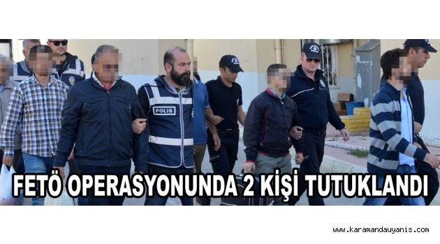 FETÖ OPERASYONUNDA 2 KİŞİ TUTUKLANDI