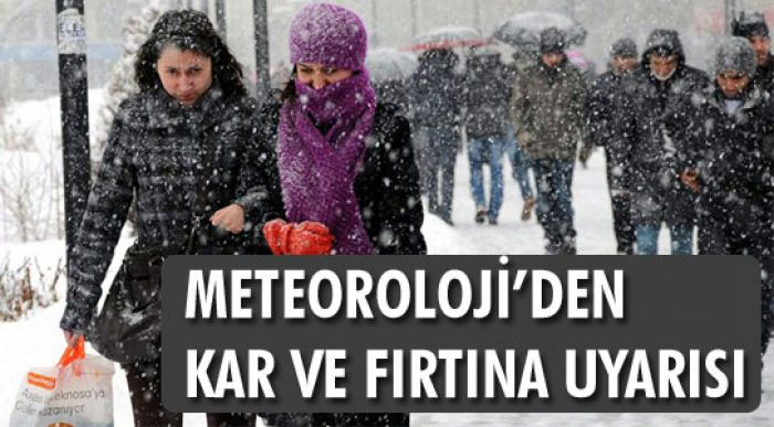 METEOROLOJİ'DEN KAR VE FIRTINA UYARISI