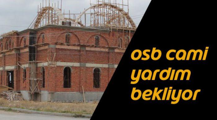 OSB CAMİ YARDIM BEKLİYOR