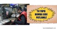 TV TÜPÜ BOMBA GİBİ PATLAMAZ