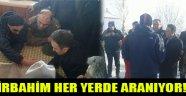 İRBAHİM HER YERDE ARANIYOR!