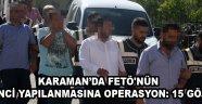 KARAMAN'DA FETÖ'NÜN ÖĞRENCİ YAPILANMASINA OPERASYON: 15 GÖZALTI