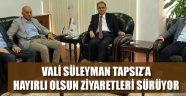 VALİ TAPSIZ'A ZİYARETLER SÜRÜYOR