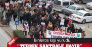 """BİNLERCE KİŞİ """"TERMİK SANTRALE HAYIR""""..."""