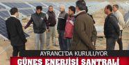 GÜNEŞ ENERJİSİ SANTRALİ KURULUYOR