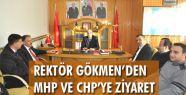 REKTÖR GÖKMEN'DEN MHP VE CHP'Yİ ZİYARET